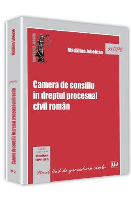 cartea Camera de consiliu in dreptul procesual civil roman - Madalina Jebelean pdf