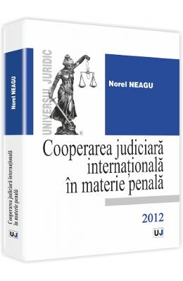 Cooperarea judiciara internationala in materie penala - Norel Neagu