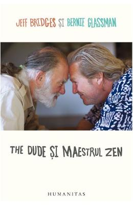 The Dude si Maestrul Zen - Jeff Bridges, Bernie Glassman