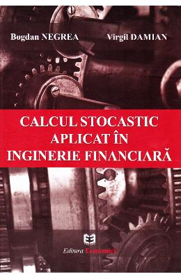 Calcul stocastic aplicat in inginerie financiara - Bogdan Negrea, Virgil Damian pdf