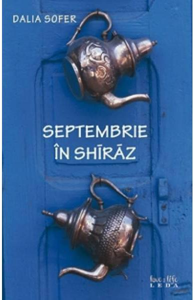 Septembrie in Shiraz - Dalia Sofer - Libris